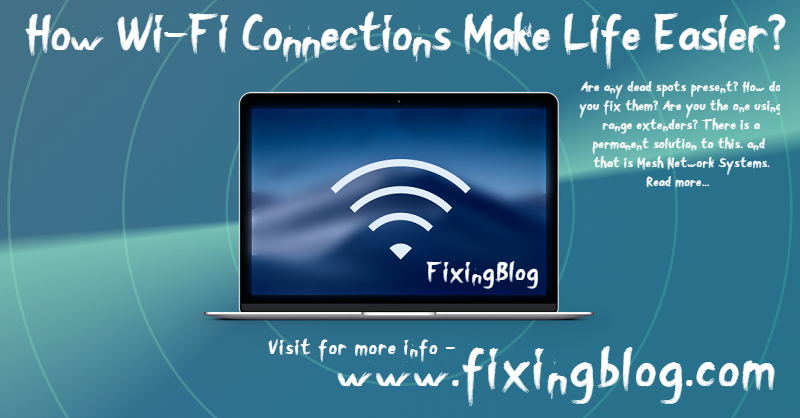 How Wi-Fi Connections Make Life Easier?