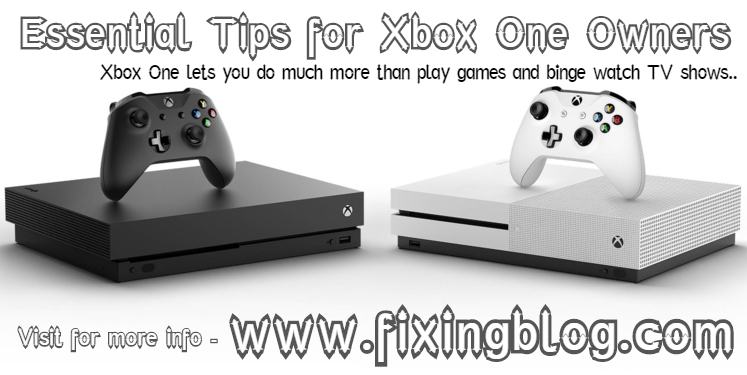 Essential Tips for Xbox One Owners