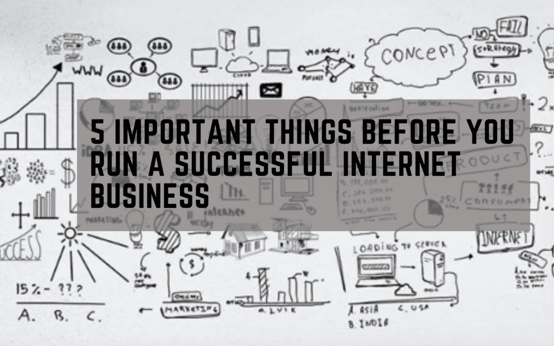 5 Important Things Before You Run a Successful Internet Business