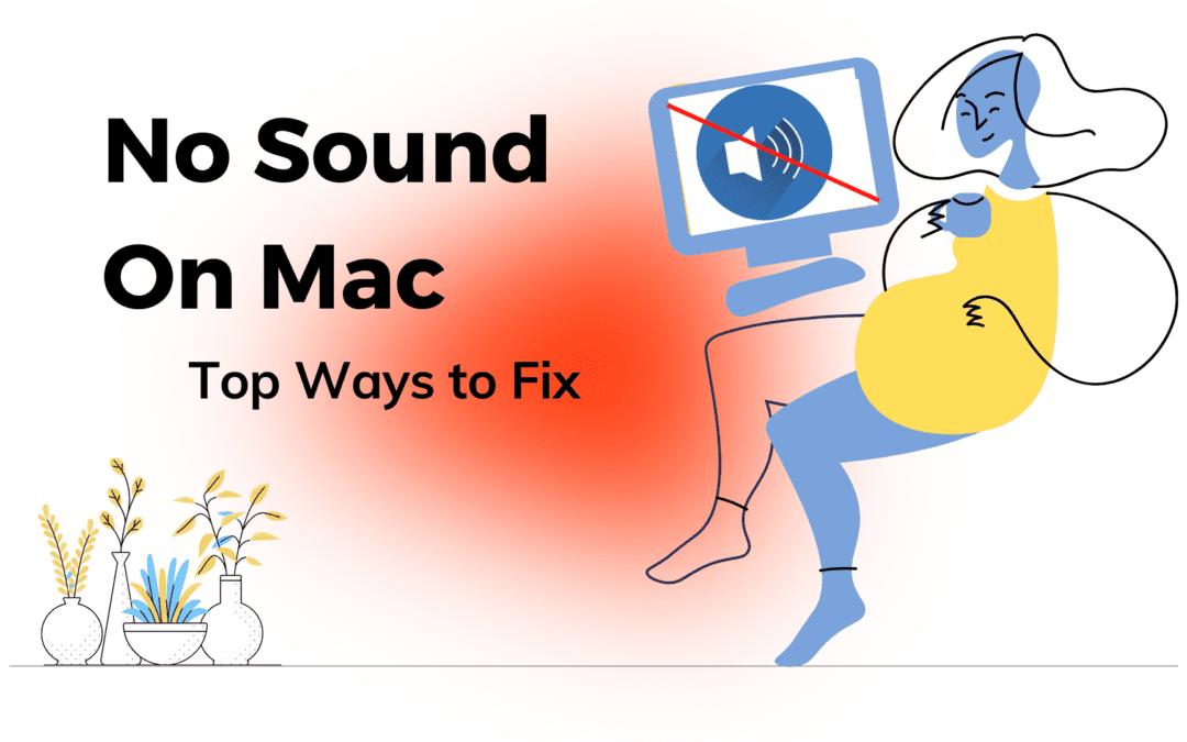 No Sound On Mac Laptop?  5 Best Ways to Fix Mac Sound