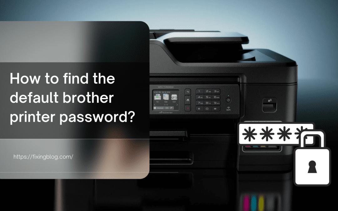Username, Ip address & default brother printer password?